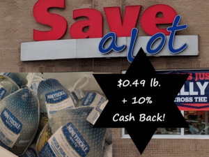 Save a Lot is Offering Whole Turkeys for $0.49 lb. (at select locations) + Earn 10% Cash Back on Your Entire Purchase!